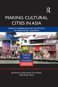 Making Cultural Cities in AsiaMobility, assemblage, and the politics of aspirational urbanism【電子書籍】