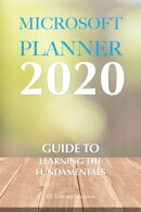 Microsoft Planner 2020: Guide to Learning the Fundamentals