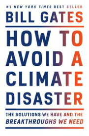 How to Avoid a Climate Disaster The Solutions We Have and the Breakthroughs We Need【電子書籍】[ Bill Gates ]