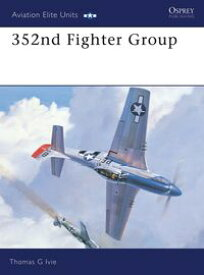 352nd Fighter Group【電子書籍】[ Tom Ivie ]