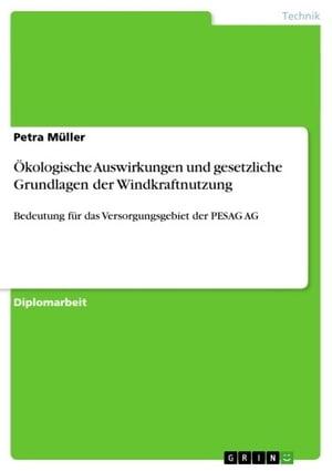 ?kologische Auswirkungen und gesetzliche Grundlagen der WindkraftnutzungBedeutung f?r das Versorgungsgebiet der PESAG AG【電子書籍】[ Petra M?ller ]