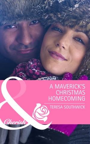 The Maverick's Christmas Homecoming【電子書籍】[ Teresa Southwick ]