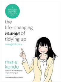 The Life-Changing Manga of Tidying Up A Magical Story【電子書籍】[ Marie Kondo ]