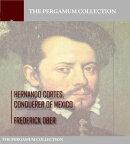 Hernando Cortes , Conqueror of Mexico