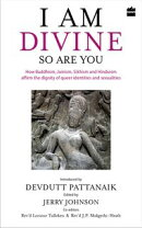 I Am Divine. So Are You: How Buddhism, Jainism, Sikhism and Hinduism Affirm the Dignity of Queer Identities …