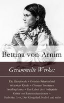 Gesammelte Werke: Die Günderode + Goethes Briefwechsel mit einem Kinde + Clemens Brentanos Frühlingskranz …