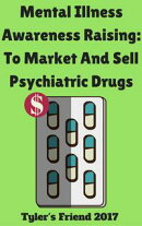 Mental Illness Awareness Raising: To Market And Sell Psychiatric Drugs