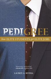 PedigreeHow Elite Students Get Elite Jobs【電子書籍】[ Lauren A. Rivera ]