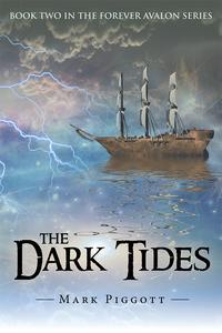 The Dark TidesBook Two in the Forever Avalon Series【電子書籍】[ Mark Piggott ]