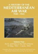 A History of the Mediterranean Air War, 1940-1945. Volume 4