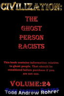 Civilization: The Ghost Person Racists - Volume:24