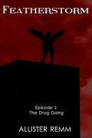 Featherstorm: Episode 1: The Drug Gang