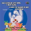 Jag älskar att sova i min sang I Love to Sleep in My Own Bed (Bilingual Swedish Kids Book)
