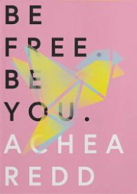 Be Free. Be You.【電子書籍】[ Achea Redd ]