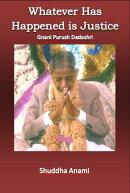 Whatever has Happened is Justice: Gnani Purush Dadashri