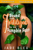 Bound and Fertilized by My Pumpkin Patch