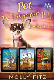 Pet Whisperer P.I. Books 4-6 Special Boxed EditionThree Hilarious Cozy Mysteries with One Very Entitled Cat Detective【電子書籍】[ Molly Fitz ]