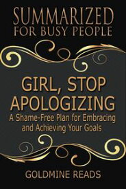 Girl, Stop Apologizing - Summarized for Busy PeopleA Shame-Free Plan for Embracing and Achieving Your Goals (Girl, Wash Your Face Book 2): Based on the Book by Rachel Hollis【電子書籍】[ Goldmine Reads ]
