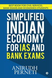 SIMPLIFIED INDIAN ECONOMY for IAS and Bank ExamsBest Book for Civil Services, Bank Exams and Economics Students【電子書籍】[ Anirudh Perneti ]