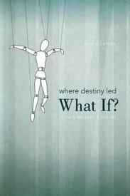 Where Destiny Led: What If?Life'S Master Control【電子書籍】[ Ryan James ]