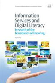 Information Services and Digital LiteracyIn Search of the Boundaries of Knowing【電子書籍】[ Isto Huvila ]