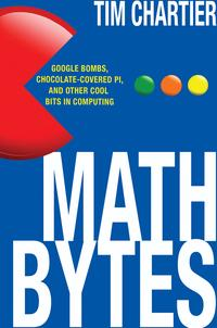 Math BytesGoogle Bombs, Chocolate-Covered Pi, and Other Cool Bits in Computing【電子書籍】[ Tim Chartier ]