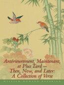 Antérieurement, Maintenant, Et Plus Tard – Then, Now, and Later: a Collection of Verse