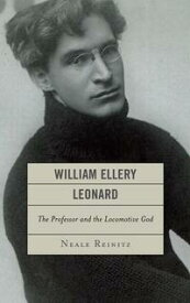 William Ellery LeonardThe Professor and the Locomotive-God【電子書籍】[ Neale Reinitz ]