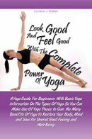 Look Good and Feel Good… with the Complete Power of Yoga!