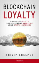 Blockchain Loyalty: Disrupting Loyalty And Reinventing Marketing Using Cryptocurrencies. 1st Edition