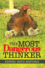 The Most Dangerous Thinker【電子書籍】[ Ezekiel Dayo Adetunji ]
