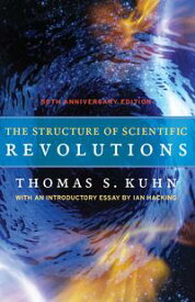 The Structure of Scientific Revolutions50th Anniversary Edition【電子書籍】[ Thomas S. Kuhn ]