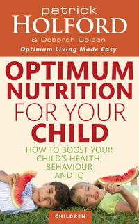 Optimum Nutrition For Your ChildHow to boost your child's health, behaviour and IQ【電子書籍】[ Deborah Colson ]