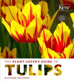 The Plant Lover's Guide to Tulips【電子書籍】[ Richard Wilford ]