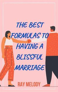 The Best Formulas To Having A Blissful Marriage