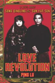 Love and RevolutionA Novel About Song Qingling and Sun Yat-sen【電子書籍】[ Ping Lu ]