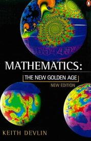 MathematicsThe New Golden Age【電子書籍】[ Keith Devlin ]