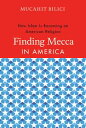 Finding Mecca in AmericaHow Islam Is Becoming an American Religion【電子書籍】[ Mucahi...