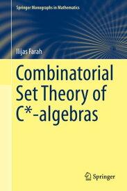 Combinatorial Set Theory of C*-algebras【電子書籍】[ Ilijas Farah ]