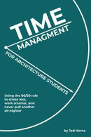 Time Management for Architecture Students: Using the 80/20 rule to stress less, work smarter, and never pull…
