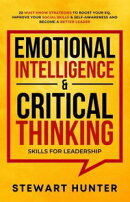 Emotional Intelligence & Critical Thinking Skills For Leadership: 20 Must Know Strategies To Boost Your EQ, …