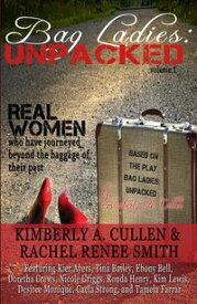 Bag Ladies: UnpackedReal Women who have Journeyed Beyond the Baggage of their Past【電子書籍】[ Kimberly A. Cullen ]