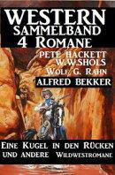 Western Sammelband 4 Romane: Eine Kugel in den Rücken und andere Wildwestromane