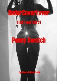 UnderCoverLover GesamtausgabeSexuelle Ausschweifungen einer Ehefrau (UCL Teil 1+ Teil 2)【電子書籍】[ Penny Swatch ]