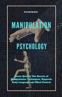 Manipulation Psychology: Learn Quickly The Secrets of Manipulation Techniques, Hypnosis, Body Language an Mi…