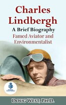 Charles Lindbergh: A Short Biography - Famed Aviator and Environmentalist