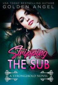 Stripping the Sub Stronghold Doms, #6【電子書籍】[ Golden Angel ]