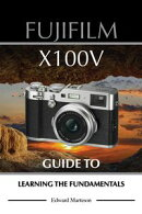 Fujifilm X100V: Guide to Learning the Fundamentals