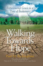 Walking Towards Hope Experiencing Grace in a Time of Brokenness【電子書籍】[ Dr. Paul Beckingham ]