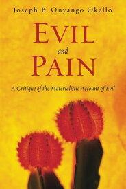 Evil and PainA Critique of the Materialistic Account of Evil【電子書籍】[ Joseph B. Onyango Okello ]